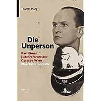 Die Unperson: Karl Ebner, Judenreferent der Gestapo Wien. Eine Täterbiografie
