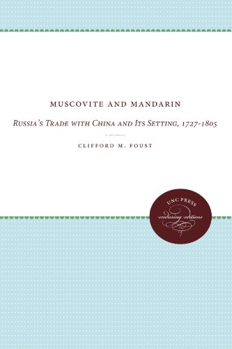(Muscovite and Mandarin: Russia's Trade with China and Its Setting, 1727-1805 (UNC Press Enduring Editions))