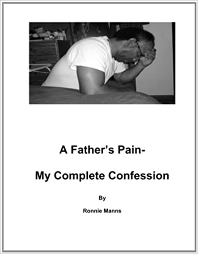 A Father's Pain-My Complete Confession