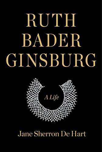 Ruth Bader Ginsburg: A Life by [de Hart, Jane Sherron]