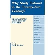 Why Study Talmud in the Twenty-First Century?: The Relevance of the Ancient Jewish Text to Our World