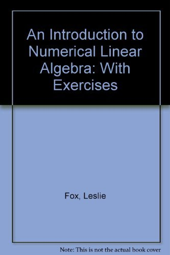 An Introduction to Numerical Linear Algebra: With Exercises (Monographs on Numerical Analysis)