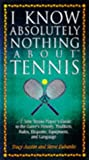 I Know Absolutely Nothing about Tennis, Steve Eubanks and Tracy Austin, 1558534970