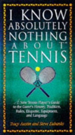 I Know Absolutely Nothing About Tennis: A Tennis Player's Guide to the Sport's History, Equipment, Apparel, Etiquette, Rules, and Language (I Know Absolutely Nothing About Series) by Brand: Rutledge Hill Pr