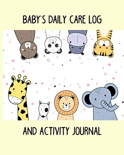 Baby's daily care log and activity journal: Babysitter Childcare Giver Log Book