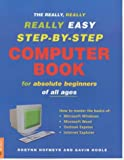 The Really, Really, Really Easy Step-by-step Computer Book 1 for Absolute Beginners of All Ages
