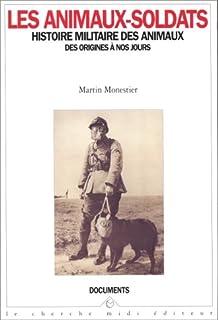 Les animaux-soldats : histoire militaire des animaux, des origines à nos jours, Monestier, Martin