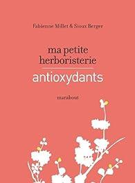 Ma petite herboristerie - antioxydants par Fabienne Millet