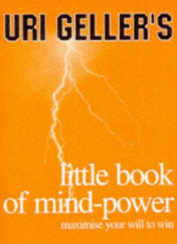 Uri Geller's Little Book of Mind-Power: Maximize Your Will to Win