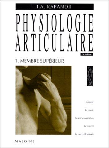 Physiologie articulaire Tome 1 membre superieur Broché – 28 juin 2017 Adalbert-I Kapandji Maloine 2224006217 Kiné