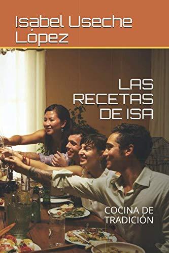 LAS RECETAS DE ISA: COCINA DE TRADICIÓN (Spanish Edition) by Isabel Useche López