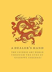 A Dealer's Hand: The Chinese Art World Through the Eyes of Giuseppe
