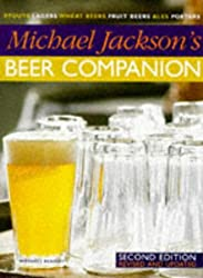 Michael Jackson's Beer Companion - Stouts, Lagers, Wheat Beers, Fruit Beers, Ales, Porters - Second Revised