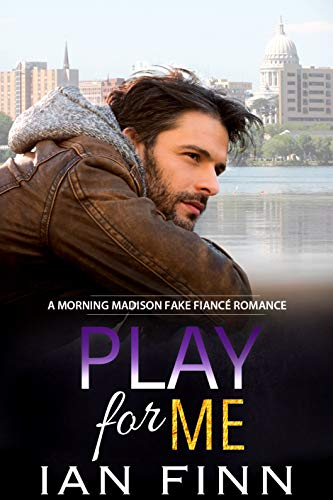 Play for Me: A Morning Madison Fake Fiance Romance (Guitar House Son)