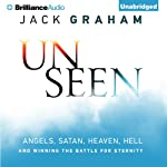 Unseen: Angels, Satan, Heaven, Hell, and Winning the Battle for EternityAngels, Satan, Heaven, Hell, and Winning the Battle for Eternity | Jack Graham