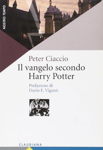 Il vangelo secondo Harry Potter. Come affrontare la vita con la Bibbia in una mano e la bacchetta magica nell'altra