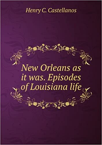 New Orleans as it was. Episodes of Louisiana life. v.4  Henry C. Castellanos   Amazon.com  Books 5a4b82f2990