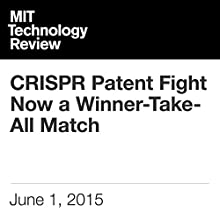 CRISPR Patent Fight Now a Winner-Take-All Match Other by Antonio Regalado Narrated by Todd Mundt