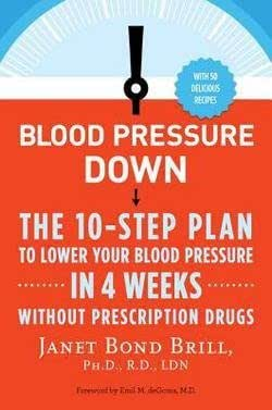 Ph.D. Janet Bond Brill: Blood Pressure Down : The 10-Step Plan to Lower Your Blood Pressure in 4 Weeks--Without Prescription Drugs (Paperback); 2013 Edition