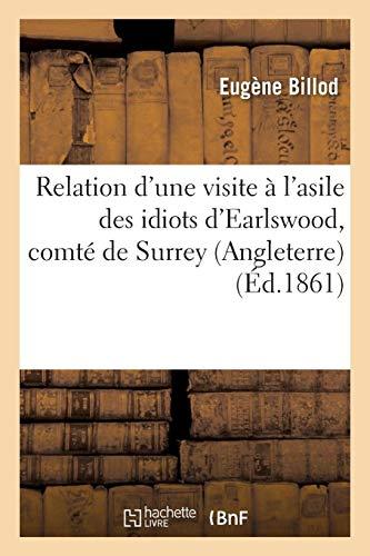 Relation d'Une Visite À l'Asile Des Idiots d'Earlswood, Comté de Surrey (Angleterre) (French Edition)