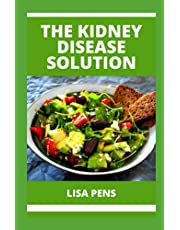THE KIDNEY DISEASE SOLUTION: A Stер-Bу-Stер Guide To Rеvеrѕіng Chronic Kidney Dіѕеаѕе Naturally With Easy To Prepare Meals, Diets And Meal Plan