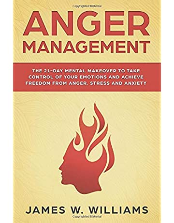 Anger Management: The 21-Day Mental Makeover to Take Control of Your Emotions and