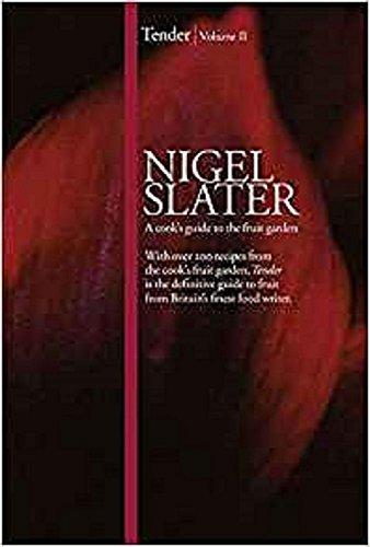Tender, Volume 2: A Cook's Guide to the Fruit Garden (Best Nigel Slater Cookbook)