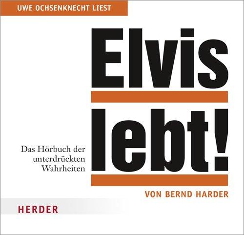 Elvis lebt!: Das Hörbuch der unterdrückten Wahrheiten,