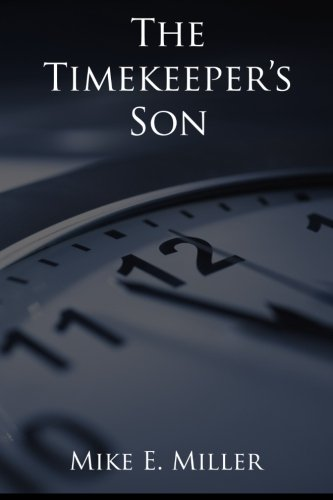 Book: The Timekeeper's Son - The Timekeepers, Book 1 by Mike E. Miller