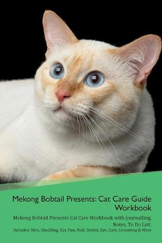 Mekong Bobtail Presents: Cat Care Guide Workbook Mekong Bobtail Presents Cat Care Workbook with Journalling, Notes, To Do List. Includes: Skin, ... Paw, Nail, Dental, Eye, Care, Grooming & More ebook