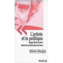 ARTISTE ET LE POLITIQUE (L') : ÉLOGE DE LA SCÈNE DANS LA SOCIÉTÉ DES ÉCRANS