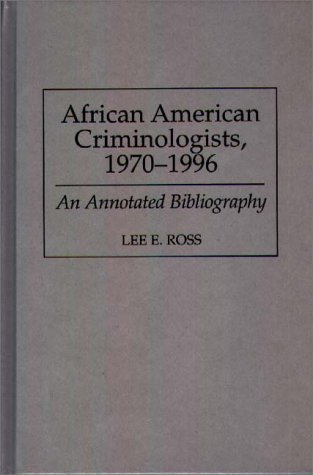 Search : African American Criminologists, 1970-1996: An Annotated Bibliography (Bibliographies and Indexes in Afro-American and African Studies)
