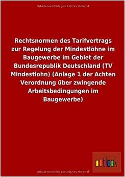 Book Rechtsnormen Des Tarifvertrags Zur Regelung Der Mindestlohne Im Baugewerbe Im Gebiet Der Bundesrepublik Deutschland (TV Mindestlohn) (Anlage 1 Der Ach