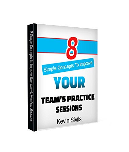Eight Simple Concepts to Improve Your Team's Practice Sessions (Building a Winning Basketball Program Series Book 8)