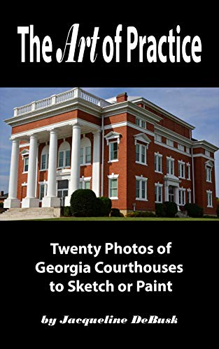 The Art of Practice: Twenty Photos of Georgia Courthouses to Sketch or Paint (Architecture: Georgia Courthouses Book 3) por Jacqueline DeBusk