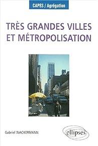 Très grandes villes et métropolisation par Gabriel Wackermann