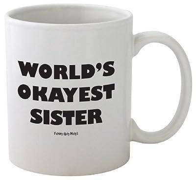 World's Okayest Sister Mug-- Funny Coffee Mug!!