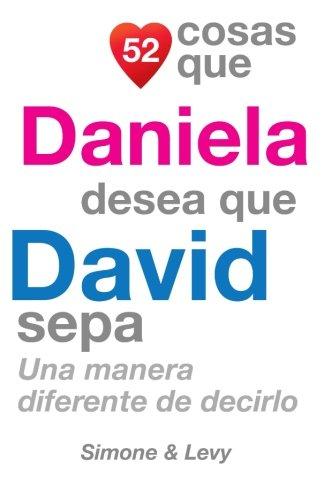 Download 52 Cosas Que Daniela Desea Que David Sepa: Una Manera Diferente de Decirlo (Spanish Edition) pdf
