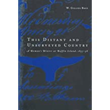 This Distant and Unsurveyed Country: A Woman's Winter at Baffin Island, 1857-1858