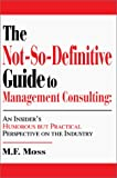 The Not-So-Definitive Guide to Management Consulting, M. Moss, 0595656382