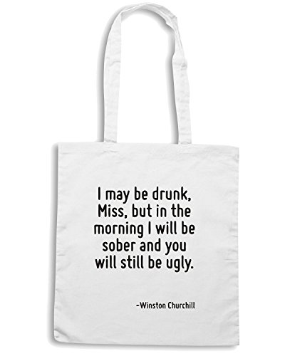 T-Shirtshock - Bolsa para la compra CIT0109 I may be drunk, Miss, but in the morning I will be sober and you will still be ugly. Blanco