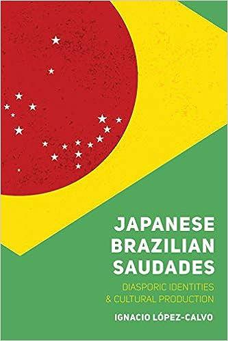 Japanese Brazilian Saudades: Diasporic Identities and Cultural Production ( Nikkei in the Americas): López-Calvo, Ignacio: 9781607328490: Amazon.com:  Books