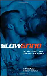 Slow Grind: Gay Men Tell Their Real-Life Sex Stories