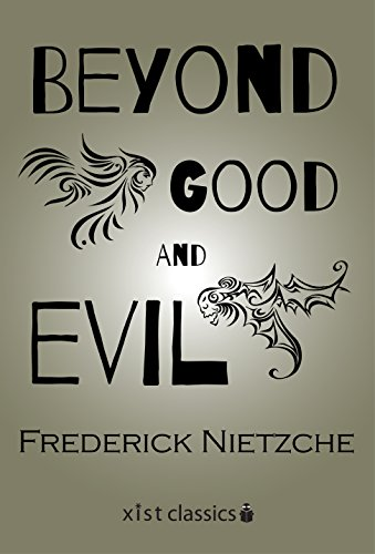 Beyond Good and Evil: Prelude to a Philosophy of the Future (Xist Classics)