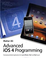 Advanced iOS 4 Programming: Developing Mobile Applications for Apple iPhone, iPad, and iPod touch Front Cover