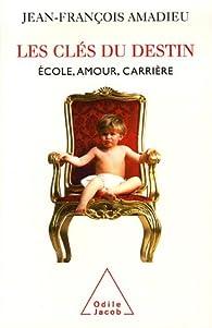 Les clés du destin : Ecole, amour, carrière par Jean-François Amadieu