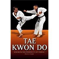 Tae kwon do: Guía básica para conocer este arte marcial (Artes marciales series) (Spanish Edition)