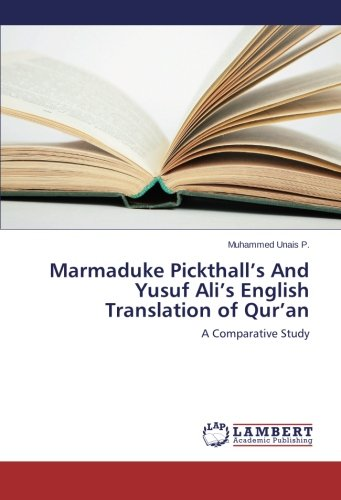 Marmaduke Pickthall's And Yusuf Ali's English Translation of Qur'an: A Comparative Study PDF