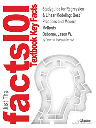 Studyguide for Regression & Linear Modeling: Best Practices and Modern Methods by Osborne, Jason W., ISBN 9781506302768 (Regression & Linear Modeling Best Practices And Modern Methods)