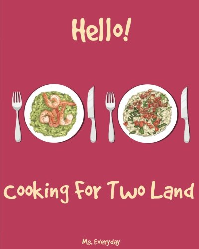 Hello! Cooking For Two Land: 365 Days Of Easy Recipes For Two! (Microwave Meals Cookbook, One Pot Pasta, Best Breakfast Recipes, Breakfast Sandwich Recipes, Breakfast Sandwich Cookbook) (Volume 1) by Ms. Everday